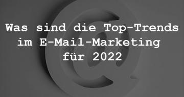 Was sind die Top-Trends im E-Mail-Marketing für 2022?